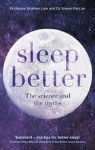Sleep Better: The science and the myths by Graham Law and Shane Pascoe
