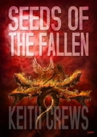 Seeds Of The Fallen by Keith Crews