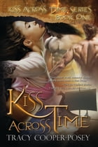 Kiss Across Time: A Vampire Time Travel Menage Romance by Tracy Cooper-Posey