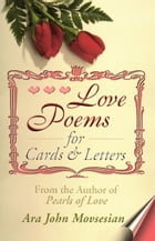Love Poems for Cards & Letters by Ara John Movsesian