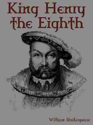 King Henry The Eighth by William Shakespeare