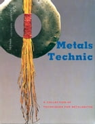 Metals Technic: A Collection of Techniques for Metalsmiths by Tim McCreight
