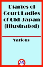 Diaries of Court Ladies of Old Japan (Illustrated) by Various