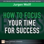 How to Focus Your Time for Success by Jurgen Wolff