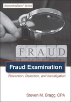 Fraud Examination: Prevention, Detection, and Investigation by Steven Bragg