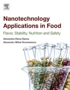 Nanotechnology Applications in Food: Flavor, Stability, Nutrition and Safety by Alexandru Grumezescu