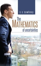 The Mathematics of Uncertainties by S C Sawhney