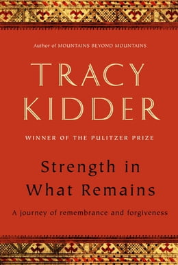Book Strength in What Remains by Tracy Kidder