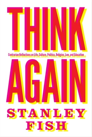 Think Again Contrarian Reflections on Life,  Culture,  Politics,  Religion,  Law,  and Education