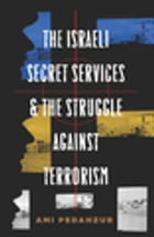 The Israeli Secret Services and the Struggle Against Terrorism by Ami Pedahzur