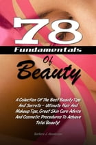 78 Fundamentals Of Beauty: A Collection Of The Best Beauty Tips And Secrets – Ultimate Hair And Makeup Tips, Great Skin Care Ad by Barbara J. Henderson