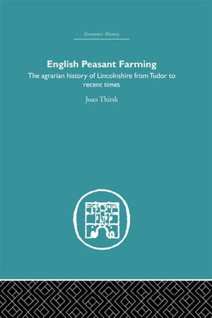 English Peasant Farming The Agrarian history of Lincolnshire from Tudor to Recent Times