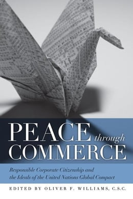 Book Peace through Commerce: Responsible Corporate Citizenship and the Ideals of the United Nations… by Williams, C.S.C., Oliver F.