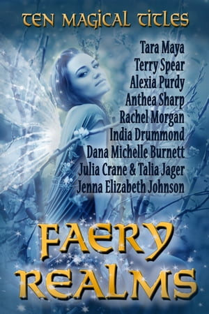 Faery Realms: Ten Magical Titles Multi-Author Bundle of Novels & Novellas