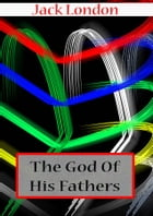 THE GOD OF HIS FATHERS by Jack London