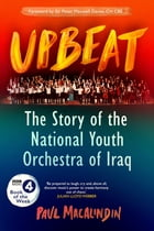 Upbeat: The Story of the National Youth Orchestra of Iraq (BBC Book of the Week) by Paul MacAlindin