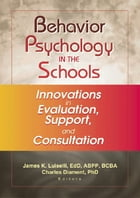 Behavior Psychology in the Schools: Innovations in Evaluation, Support, and Consultation