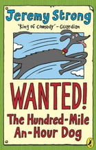 Wanted! The Hundred-Mile-An-Hour Dog by Jeremy Strong