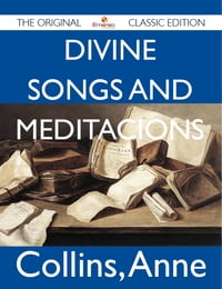 Divine Songs and Meditacions - The Original Classic Edition