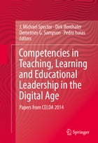 Competencies in Teaching, Learning and Educational Leadership in the Digital Age: Papers from CELDA 2014 by J. Michael Spector