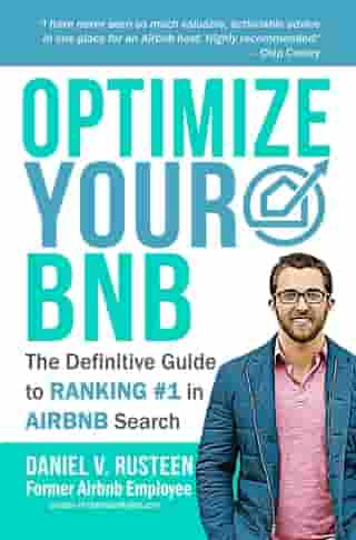 Optimize YOUR Bnb: The Definitive Guide to Ranking #1 in Airbnb Search by Daniel Vroman Rusteen