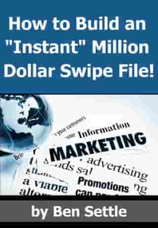"""How to Build an """"Instant"""" Million-Dollar Swipe File! by Ben Settle"""