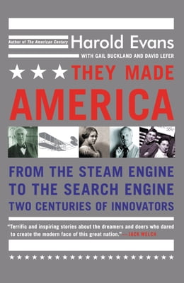 Book They Made America: From the Steam Engine to the Search Engine: Two Centuries of Innovators by Harold Evans