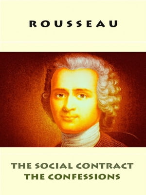 Rousseau - The Social Contract & The Confessions