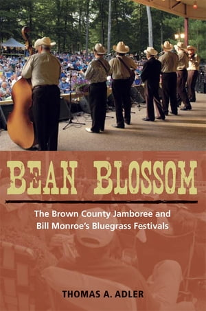 Bean Blossom The Brown County Jamboree and Bill Monroe's Bluegrass Festivals