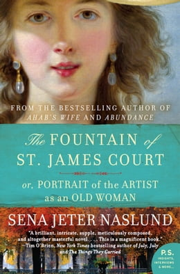 Book Fountain of St. James Court; or, Portrait of the Artist as an Old Woman The: A Novel by Sena Jeter Naslund