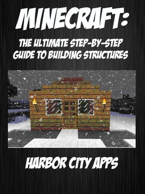 Minecraft: The Ultimate Step-By-Step Guide For Building Structures