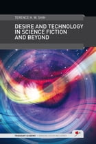 Desire and Technology in Science Fiction and Beyond by Terence H.W. Shih