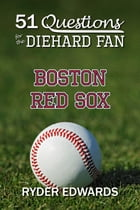 51 Questions for the Diehard Fan: Boston Red Sox by Ryder Edwards