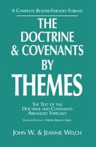 The Doctrine and Covenants by Themes: The Text of the Doctrine and Covenants Arranged Topically by Welch