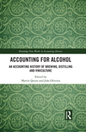 Accounting for Alcohol: An Accounting History of Brewing, Distilling and Viniculture by Martin Quinn