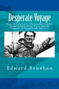 Desperate Voyage: Donald Crowhurst, The London Sunday Times Golden Globe Race, and the Tragedy of Teignmouth Electron 724f7385-7b3d-4997-a88d-1f1e273e7994