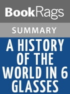 A History of the World in 6 Glasses by Tom Standage l Summary & Study Guide by BookRags