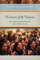 Women of the Nation: Between Black Protest and Sunni Islam by Dawn-Marie Gibson