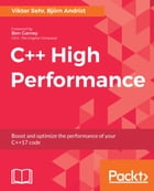 C++ High Performance: Boost and optimize the performance of your C++17 code by Viktor Sehr