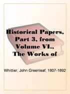 Historical Papers, Part 3, From Volume VI., by John Greenleaf