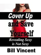 Cover Up and Save Yourself by Bill Vincent