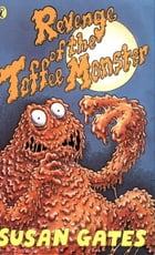 Revenge of the Toffee Monster by Susan Gates