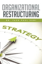 Organizational Restructuring by Dr. Yash Paul Soni
