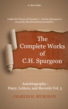 The Complete Works of C. H. Spurgeon, Volume 68: Autobiography: Diary, Letters, and Records, Volume 3 by Spurgeon, Charles H.