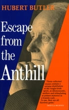Escape from the Anthill by Hubert Butler