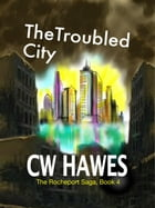 The Troubled City: The Rocheport Saga, #4 by CW Hawes