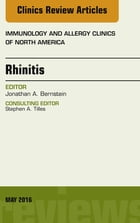Rhinitis, An Issue of Immunology and Allergy Clinics of North America, E-Book by Jonathan A. Bernstein, MD