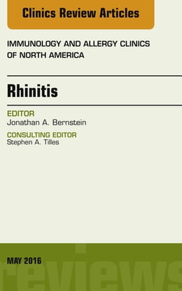 Book Rhinitis, An Issue of Immunology and Allergy Clinics of North America, E-Book by Jonathan A. Bernstein, MD