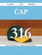 CAP 316 Success Secrets - 316 Most Asked Questions On CAP - What You Need To Know