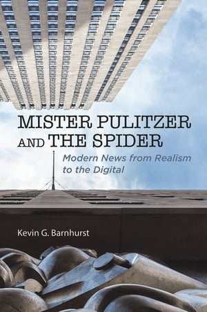 Mister Pulitzer and the Spider Modern News from Realism to the Digital